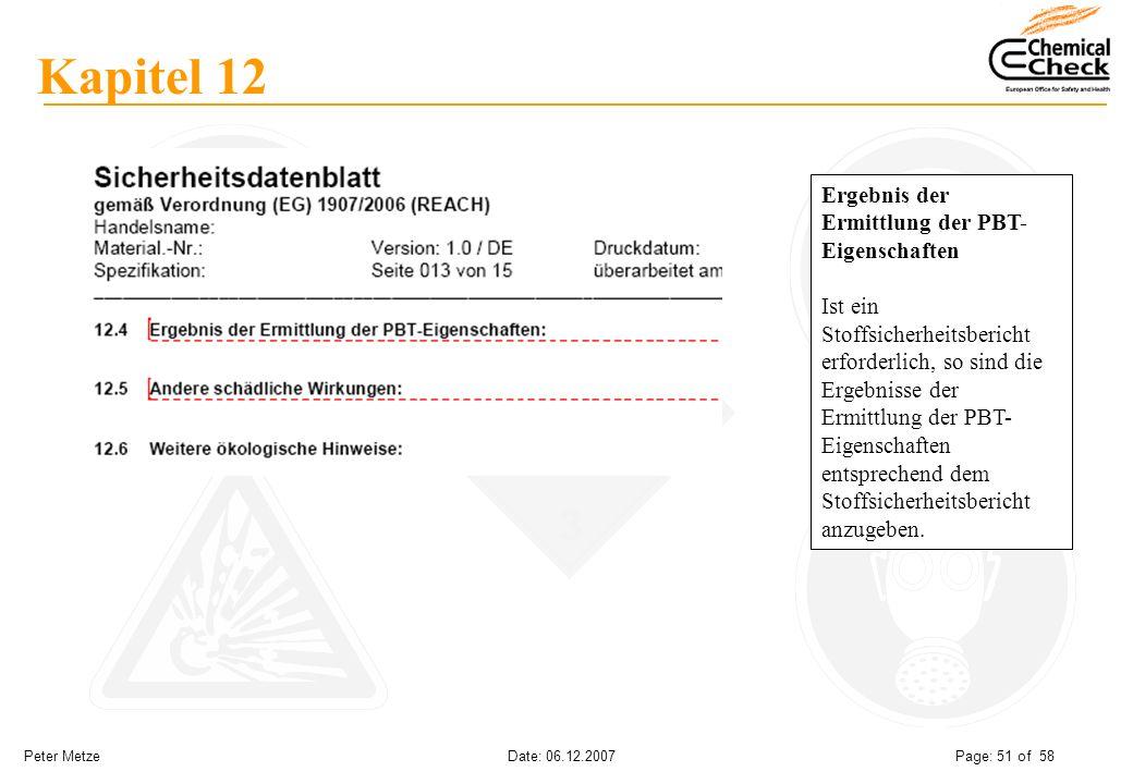 Peter Metze Date: 06.12.2007 Page: 51 of 58 Kapitel 12 Ergebnis der Ermittlung der PBT- Eigenschaften Ist ein Stoffsicherheitsbericht erforderlich, so