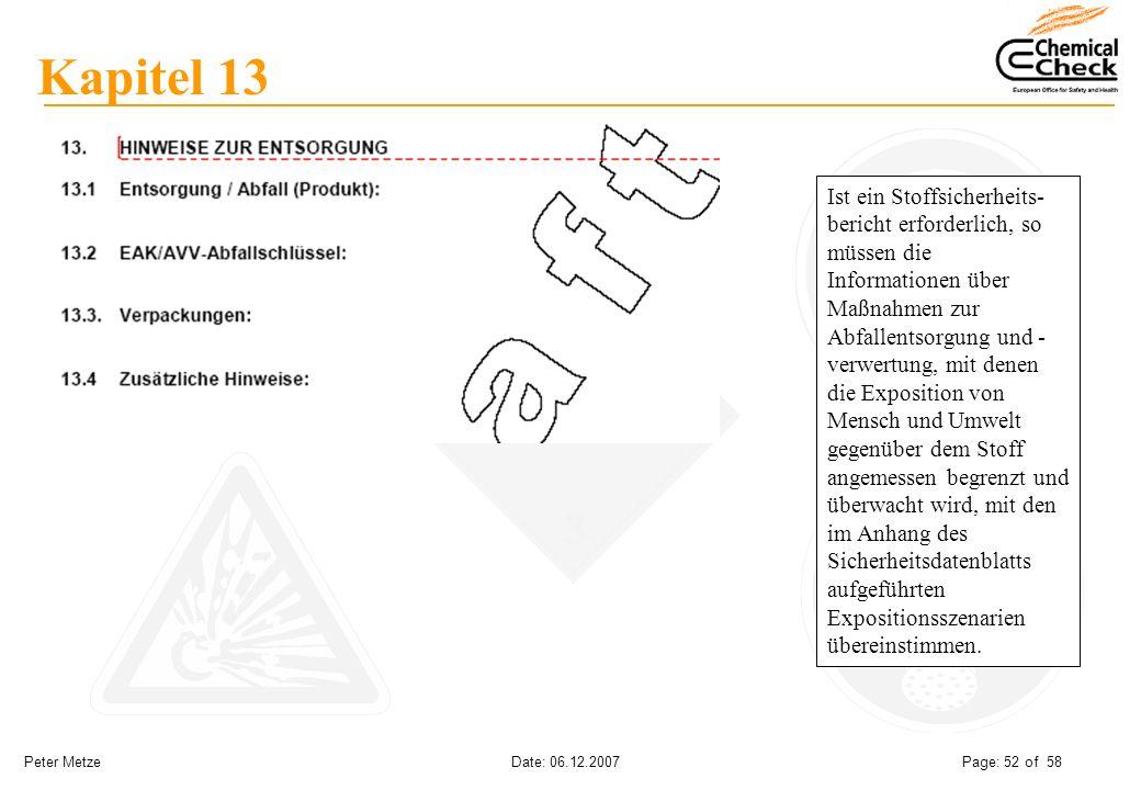 Peter Metze Date: 06.12.2007 Page: 52 of 58 Kapitel 13 Ist ein Stoffsicherheits- bericht erforderlich, so müssen die Informationen über Maßnahmen zur