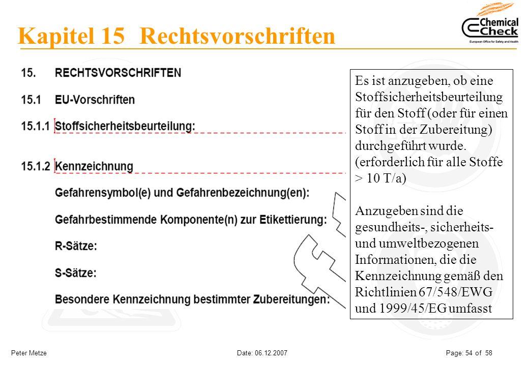 Peter Metze Date: 06.12.2007 Page: 54 of 58 Kapitel 15 Rechtsvorschriften Es ist anzugeben, ob eine Stoffsicherheitsbeurteilung für den Stoff (oder fü