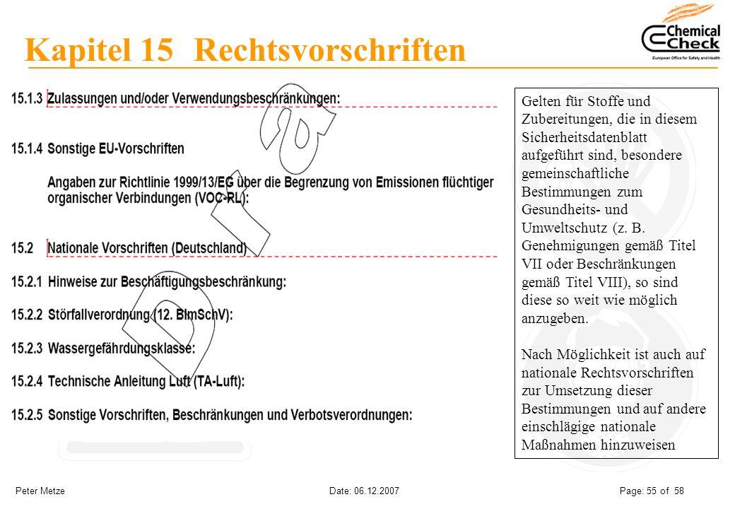 Peter Metze Date: 06.12.2007 Page: 55 of 58 Kapitel 15 Rechtsvorschriften Gelten für Stoffe und Zubereitungen, die in diesem Sicherheitsdatenblatt auf