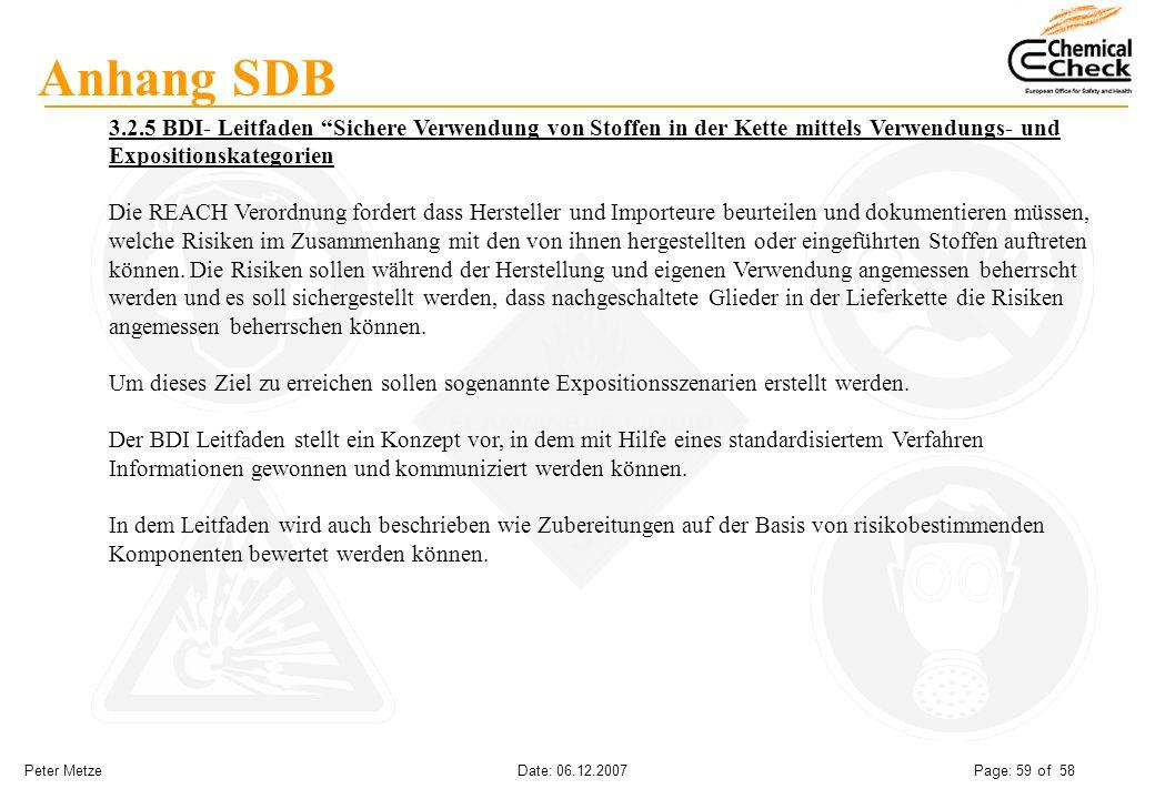 Peter Metze Date: 06.12.2007 Page: 59 of 58 Anhang SDB 3.2.5 BDI- Leitfaden Sichere Verwendung von Stoffen in der Kette mittels Verwendungs- und Expos