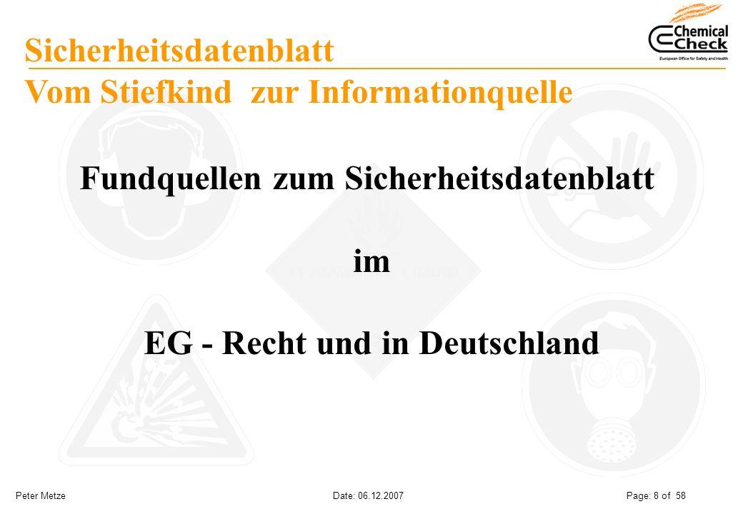 Peter Metze Date: 06.12.2007 Page: 8 of 58 Sicherheitsdatenblatt Vom Stiefkind zur Informationquelle Fundquellen zum Sicherheitsdatenblatt im EG - Rec