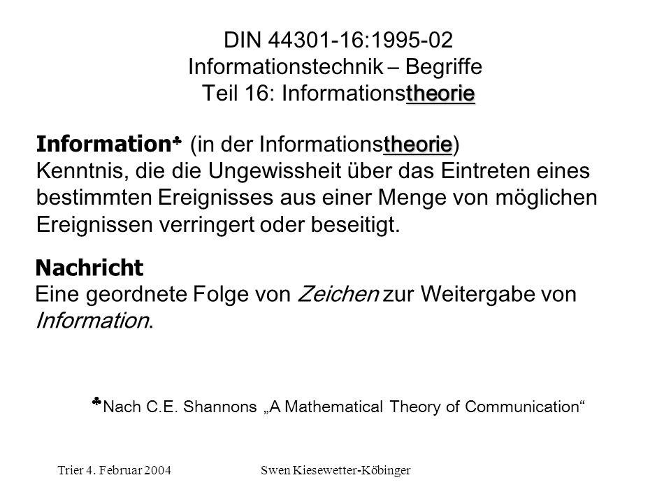 Trier 4. Februar 2004Swen Kiesewetter-Köbinger theorie Information (in der Informationstheorie) Kenntnis, die die Ungewissheit über das Eintreten eine