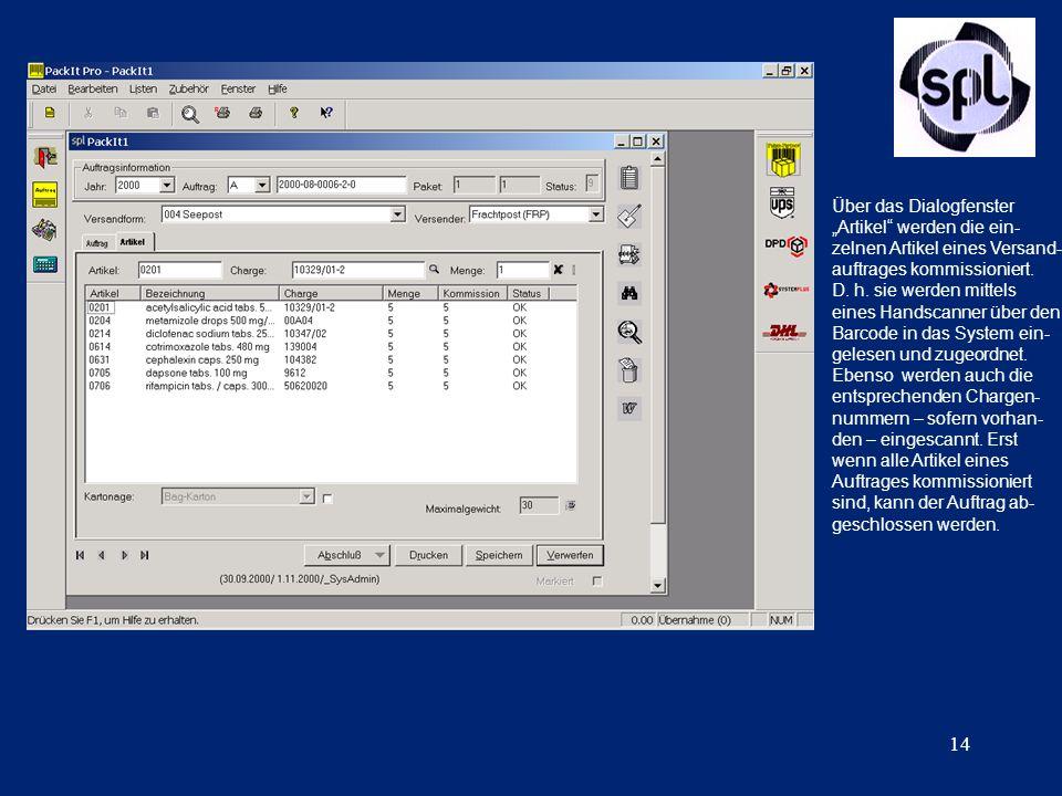 14 Über das Dialogfenster Artikel werden die ein- zelnen Artikel eines Versand- auftrages kommissioniert. D. h. sie werden mittels eines Handscanner ü