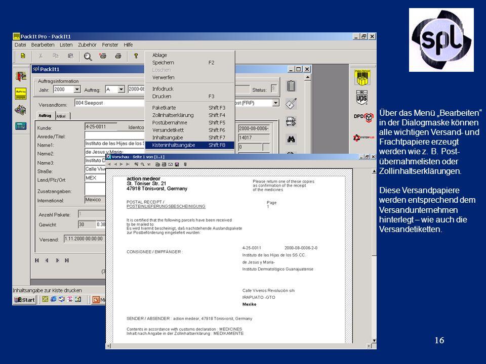 16 Über das Menü Bearbeiten in der Dialogmaske können alle wichtigen Versand- und Frachtpapiere erzeugt werden wie z. B. Post- übernahmelisten oder Zo