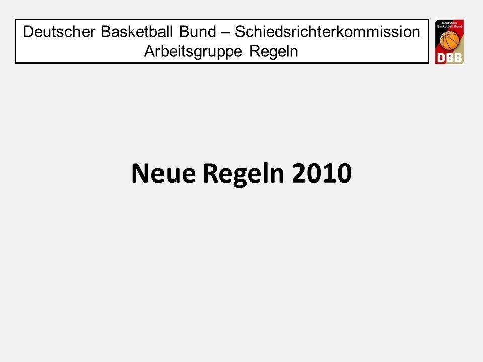 Neue Regeln 2010 Deutscher Basketball Bund – Schiedsrichterkommission Arbeitsgruppe Regeln