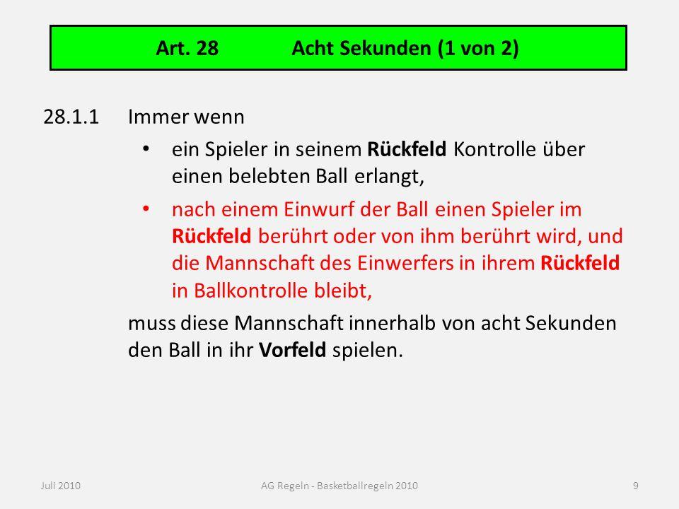 Art. 28Acht Sekunden (1 von 2) Juli 2010AG Regeln - Basketballregeln 2010 28.1.1Immer wenn ein Spieler in seinem Rückfeld Kontrolle über einen belebte