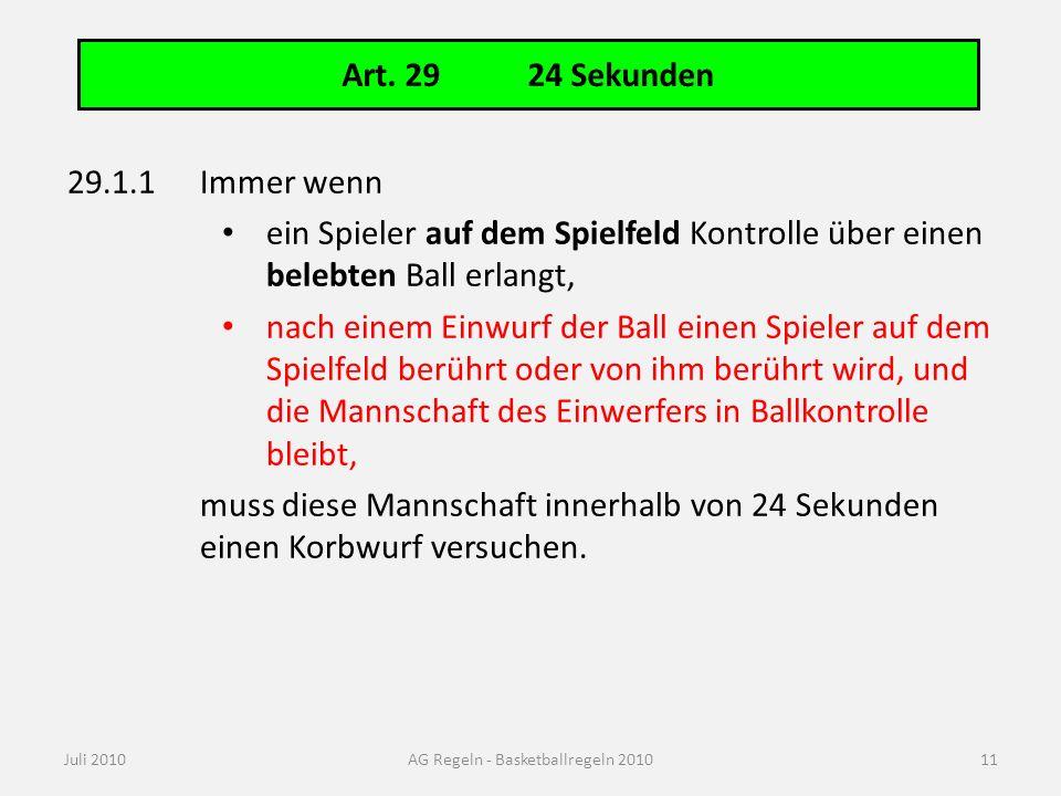 Art. 29 24 Sekunden Juli 2010AG Regeln - Basketballregeln 2010 29.1.1Immer wenn ein Spieler auf dem Spielfeld Kontrolle über einen belebten Ball erlan