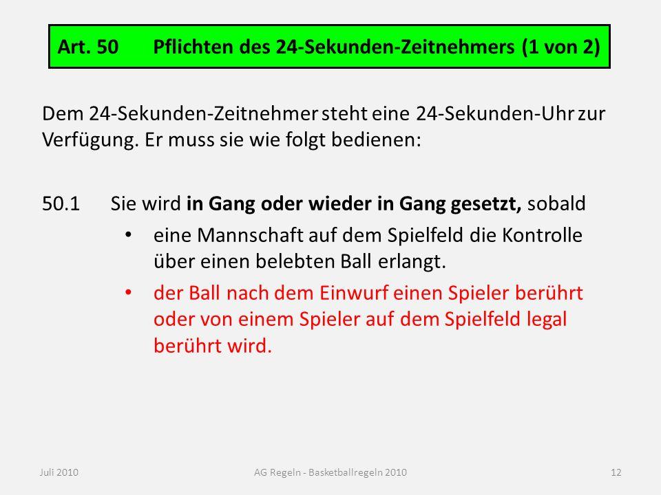 Art. 50 Pflichten des 24-Sekunden-Zeitnehmers (1 von 2) Juli 2010AG Regeln - Basketballregeln 2010 Dem 24-Sekunden-Zeitnehmer steht eine 24-Sekunden-U
