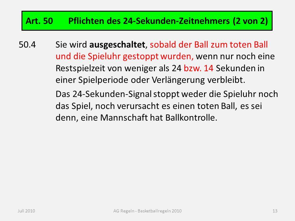 Art. 50 Pflichten des 24-Sekunden-Zeitnehmers (2 von 2) Juli 2010AG Regeln - Basketballregeln 2010 50.4Sie wird ausgeschaltet, sobald der Ball zum tot