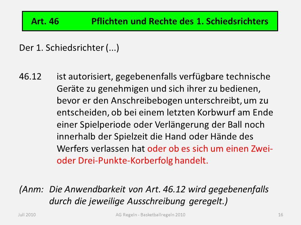 Art. 46Pflichten und Rechte des 1. Schiedsrichters Juli 2010AG Regeln - Basketballregeln 2010 Der 1. Schiedsrichter (...) 46.12ist autorisiert, gegebe