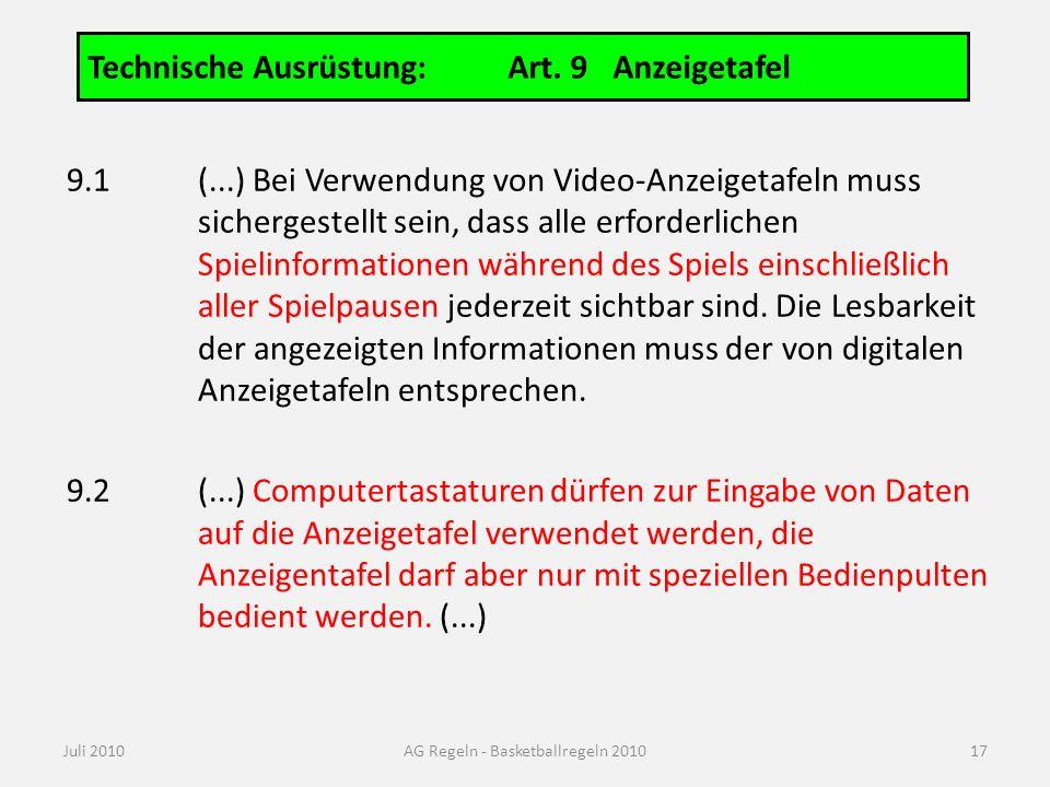 Technische Ausrüstung:Art. 9Anzeigetafel Juli 2010AG Regeln - Basketballregeln 2010 9.1(...) Bei Verwendung von Video-Anzeigetafeln muss sichergestell