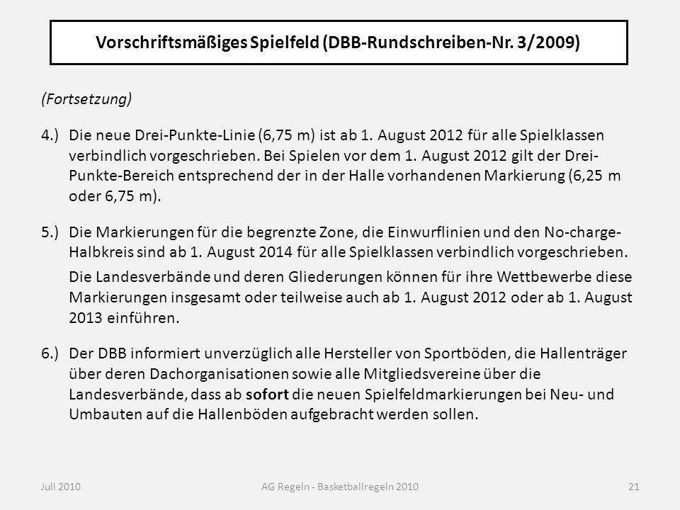 Vorschriftsmäßiges Spielfeld (DBB-Rundschreiben-Nr. 3/2009) Juli 2010AG Regeln - Basketballregeln 2010 (Fortsetzung) 4.)Die neue Drei-Punkte-Linie (6,