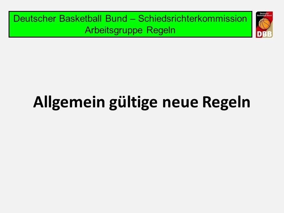 Allgemein gültige neue Regeln Deutscher Basketball Bund – Schiedsrichterkommission Arbeitsgruppe Regeln