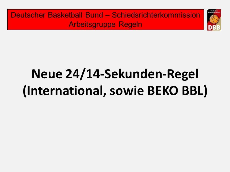 Neue 24/14-Sekunden-Regel (International, sowie BEKO BBL) Deutscher Basketball Bund – Schiedsrichterkommission Arbeitsgruppe Regeln
