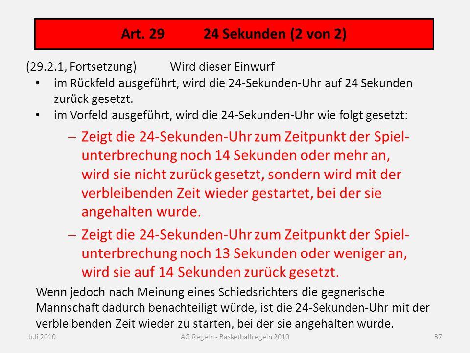 Art. 29 24 Sekunden (2 von 2) Juli 2010AG Regeln - Basketballregeln 2010 (29.2.1, Fortsetzung) Wird dieser Einwurf im Rückfeld ausgeführt, wird die 24