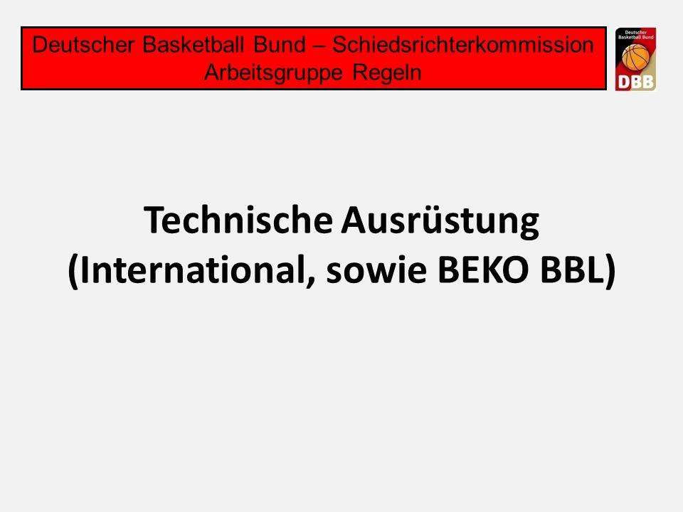 Technische Ausrüstung (International, sowie BEKO BBL) Deutscher Basketball Bund – Schiedsrichterkommission Arbeitsgruppe Regeln