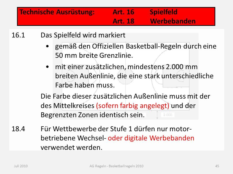 16.1Das Spielfeld wird markiert gemäß den Offiziellen Basketball-Regeln durch eine 50 mm breite Grenzlinie. mit einer zusätzlichen, mindestens 2.000 m