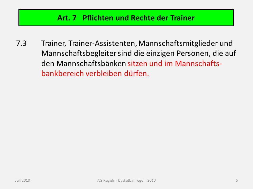 Art. 7Pflichten und Rechte der Trainer Juli 2010AG Regeln - Basketballregeln 2010 7.3Trainer, Trainer-Assistenten, Mannschaftsmitglieder und Mannschaf