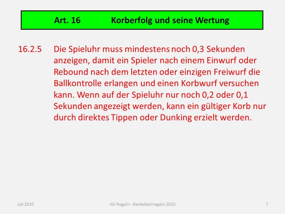 Art. 16Korberfolg und seine Wertung Juli 2010AG Regeln - Basketballregeln 2010 16.2.5Die Spieluhr muss mindestens noch 0,3 Sekunden anzeigen, damit ei
