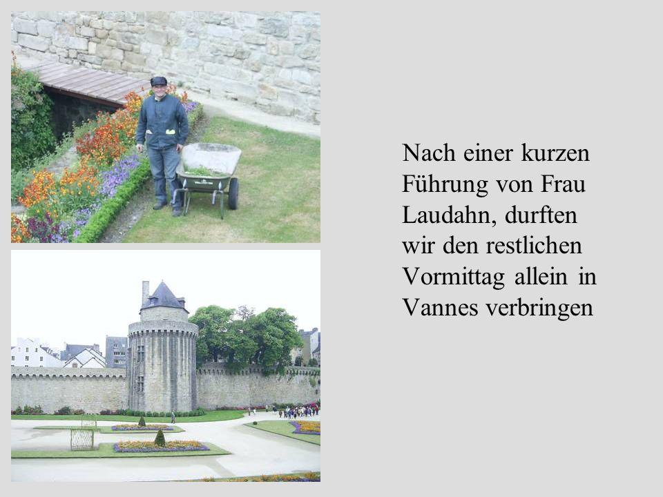 Donnerstag 12.5.2005 Nachdem wir bis jetzt bestes Wetter hatten, war es heute in Vannes zum ersten mal bewölkt