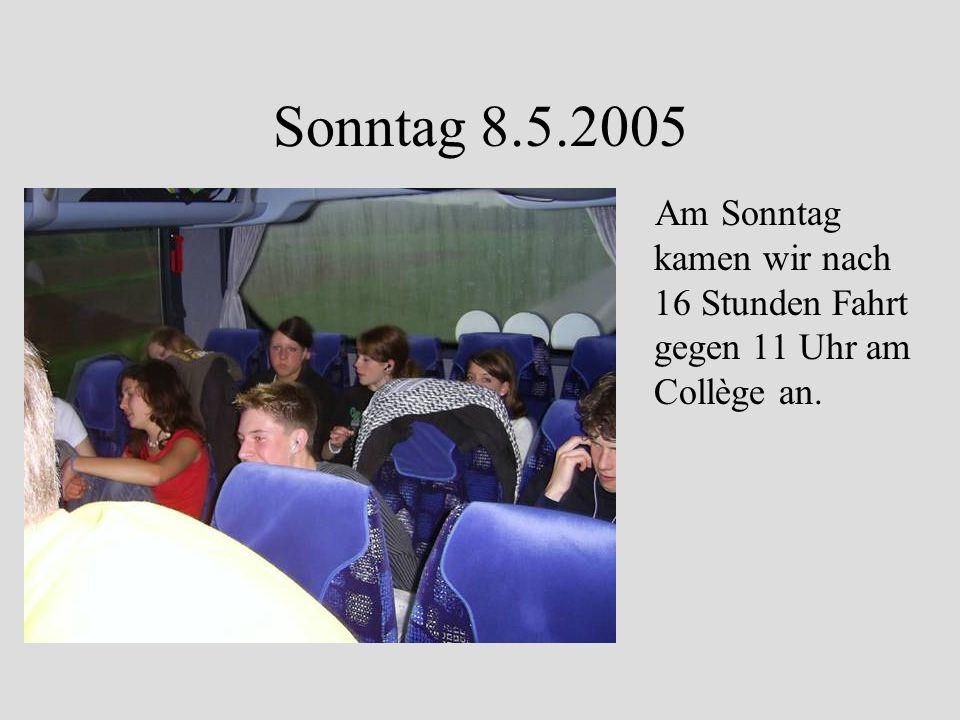 Sonntag 8.5.2005 Am Sonntag kamen wir nach 16 Stunden Fahrt gegen 11 Uhr am Collège an.