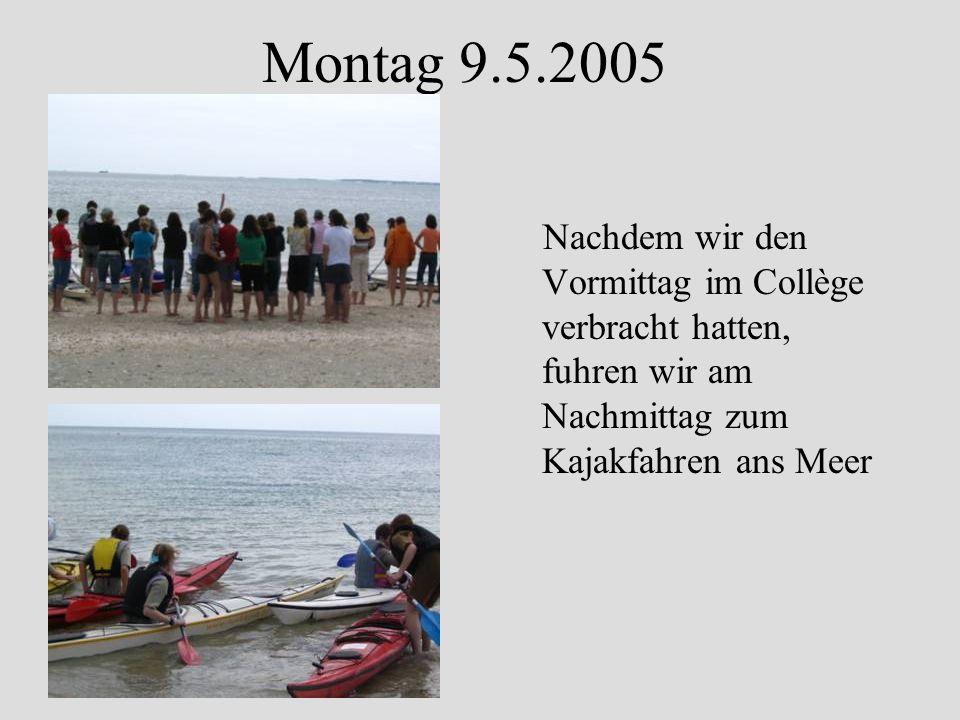 Montag 9.5.2005 Nachdem wir den Vormittag im Collège verbracht hatten, fuhren wir am Nachmittag zum Kajakfahren ans Meer