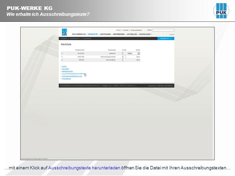 PUK-WERKE KG Wie erhalte ich Ausschreibungstexte? …mit einem Klick auf Ausschreibungstexte herunterladen öffnen Sie die Datei mit Ihren Ausschreibungs