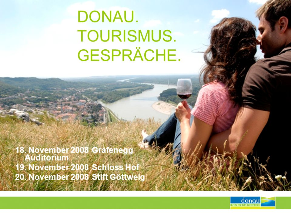 www.donau.com www.wachau.at Donau NÖ ihr kompetenter Tourismuspartner Wir sind Experten mit starkem Bezug zur Region und Bindeglied zwischen der Region und den Erfordernissen am internationalen Tourismusmarkt.