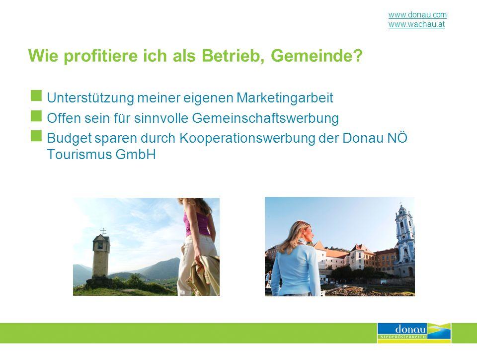 www.donau.com www.wachau.at Wie profitiere ich als Betrieb, Gemeinde? Unterstützung meiner eigenen Marketingarbeit Offen sein für sinnvolle Gemeinscha