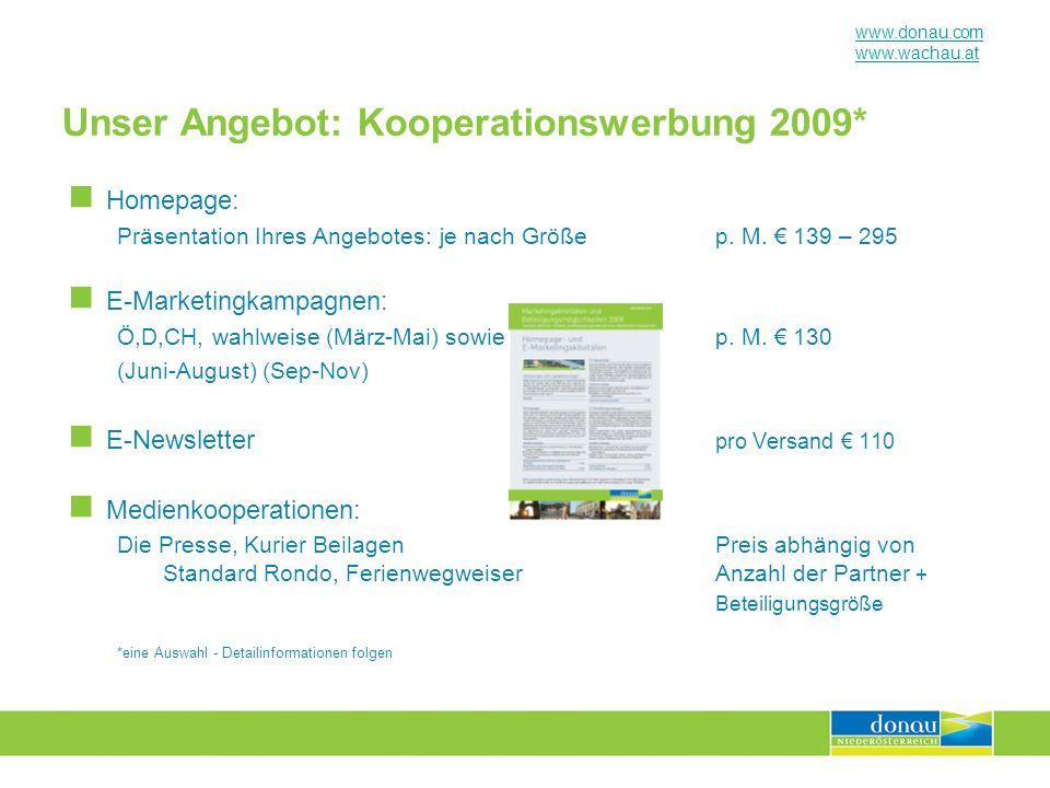 www.donau.com www.wachau.at Unser Angebot: Kooperationswerbung 2009* Homepage: Präsentation Ihres Angebotes: je nach Größe p. M. 139 – 295 E-Marketing