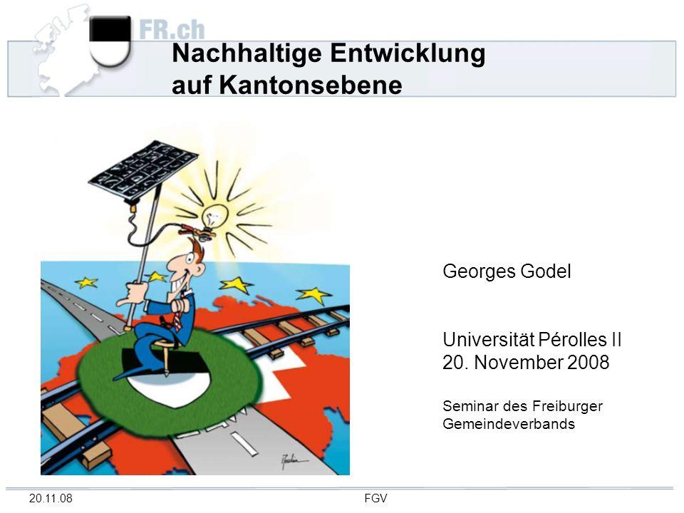 20.11.08 FGV Nachhaltige Entwicklung auf Kantonsebene Georges Godel Universität Pérolles II 20.