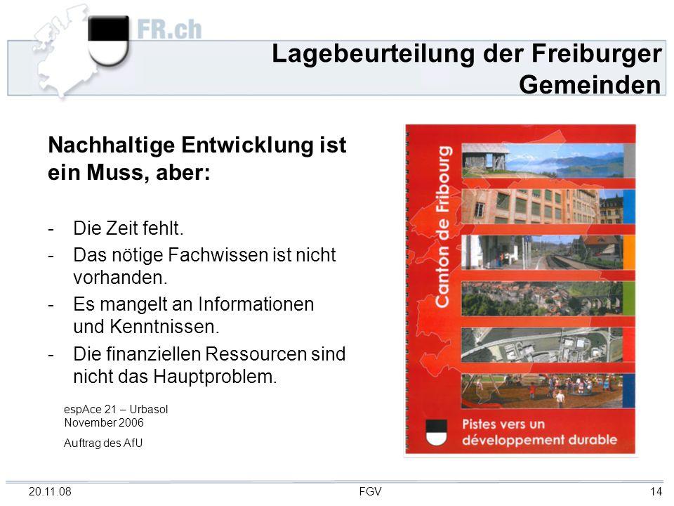 20.11.08 FGV 14 Lagebeurteilung der Freiburger Gemeinden Nachhaltige Entwicklung ist ein Muss, aber: - Die Zeit fehlt. - Das nötige Fachwissen ist nic