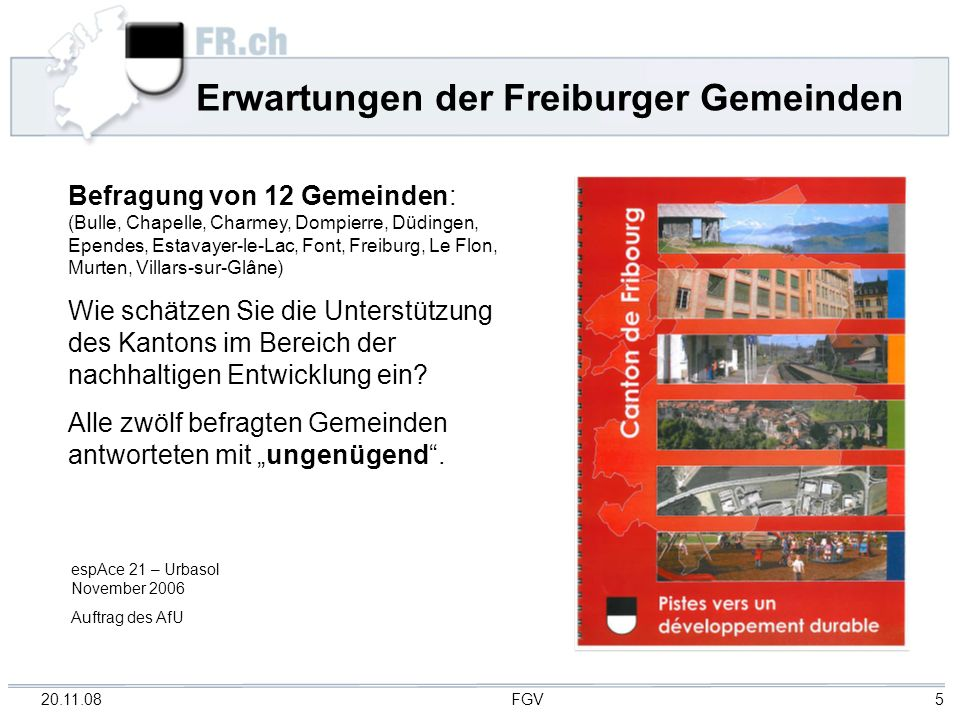20.11.08 FGV 5 Erwartungen der Freiburger Gemeinden Befragung von 12 Gemeinden: (Bulle, Chapelle, Charmey, Dompierre, Düdingen, Ependes, Estavayer-le-