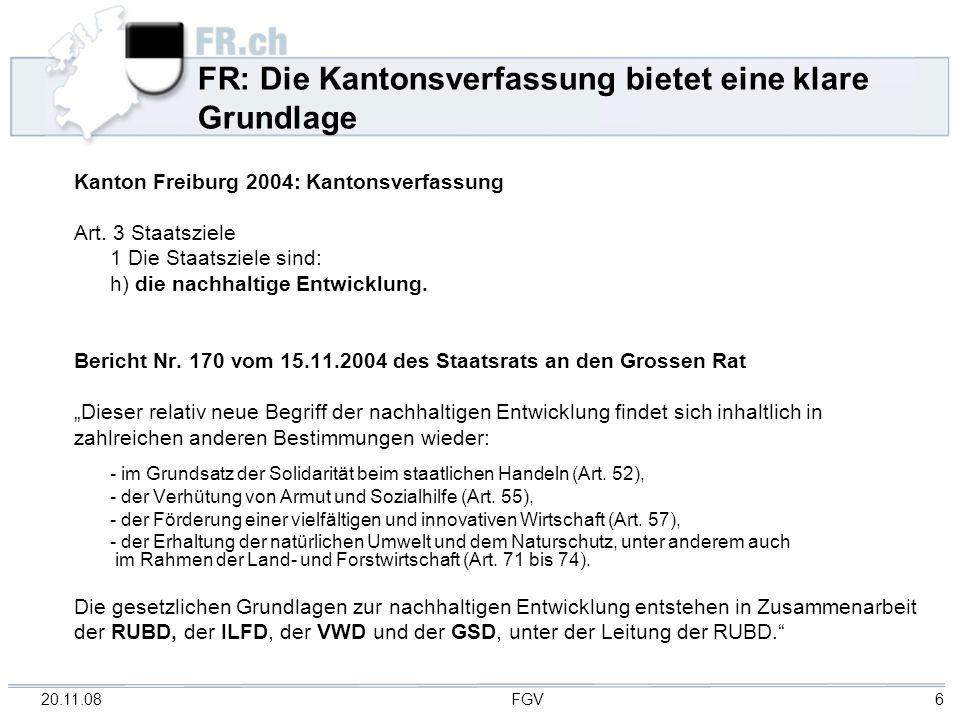 20.11.08 FGV 6 FR: Die Kantonsverfassung bietet eine klare Grundlage Kanton Freiburg 2004: Kantonsverfassung Art. 3 Staatsziele 1 Die Staatsziele sind