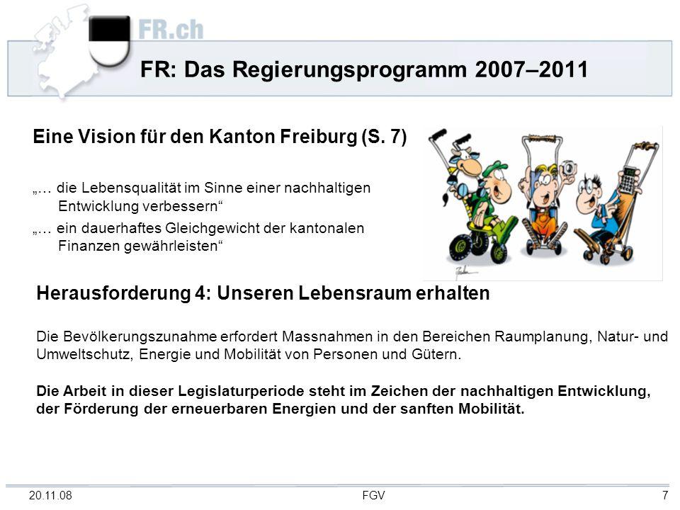 20.11.08 FGV 7 FR: Das Regierungsprogramm 2007–2011 Eine Vision für den Kanton Freiburg (S. 7) … die Lebensqualität im Sinne einer nachhaltigen Entwic