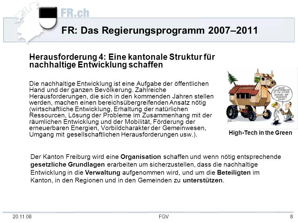 20.11.08 FGV 8 FR: Das Regierungsprogramm 2007–2011 Herausforderung 4: Eine kantonale Struktur für nachhaltige Entwicklung schaffen Die nachhaltige En