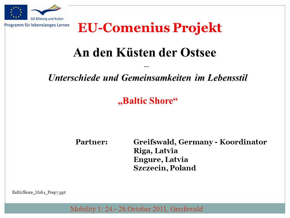 An den Küsten der Ostsee – Unterschiede und Gemeinsamkeiten im Lebensstil Baltic Shore Partner: Greifswald, Germany - Koordinator Riga, Latvia Engure,