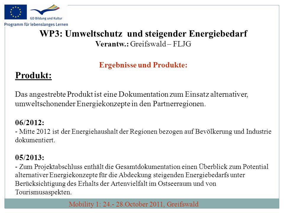 WP3: Umweltschutz und steigender Energiebedarf Verantw.: Greifswald – FLJG Ergebnisse und Produkte: Produkt: Das angestrebte Produkt ist eine Dokument