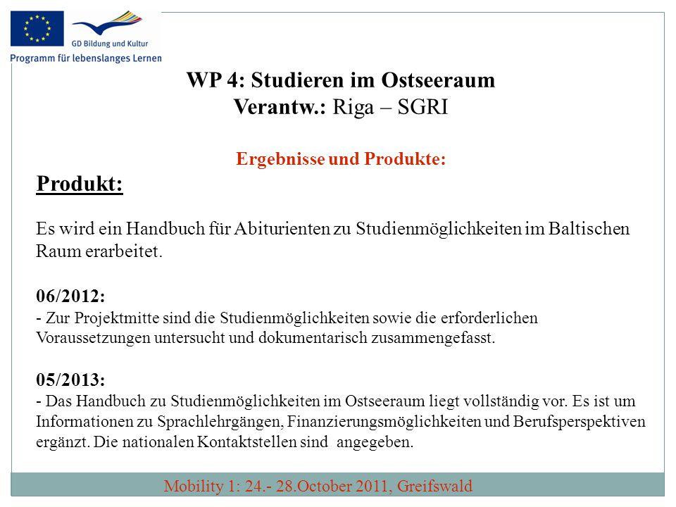 WP 4: Studieren im Ostseeraum Verantw.: Riga – SGRI Ergebnisse und Produkte: Produkt: Es wird ein Handbuch für Abiturienten zu Studienmöglichkeiten im