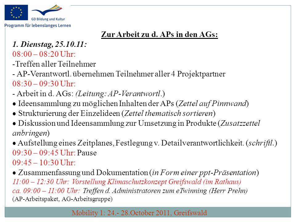 Zur Arbeit zu d. APs in den AGs: 1. Dienstag, 25.10.11: 08:00 – 08:20 Uhr: -Treffen aller Teilnehmer - AP-Verantwortl. übernehmen Teilnehmer aller 4 P