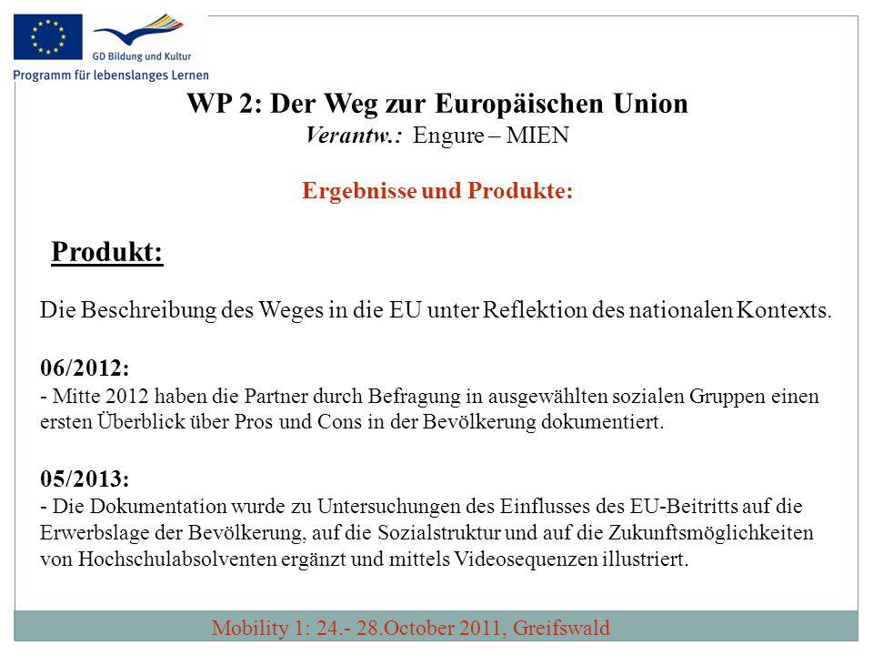 WP 2: Der Weg zur Europäischen Union Verantw.: Engure – MIEN Ergebnisse und Produkte: Produkt: Die Beschreibung des Weges in die EU unter Reflektion d
