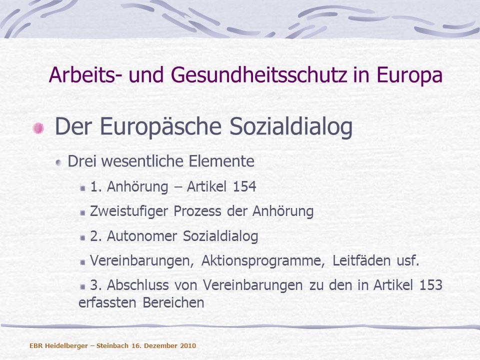 Arbeits- und Gesundheitsschutz in Europa Der Europäsche Sozialdialog Drei wesentliche Elemente 1. Anhörung – Artikel 154 Zweistufiger Prozess der Anhö