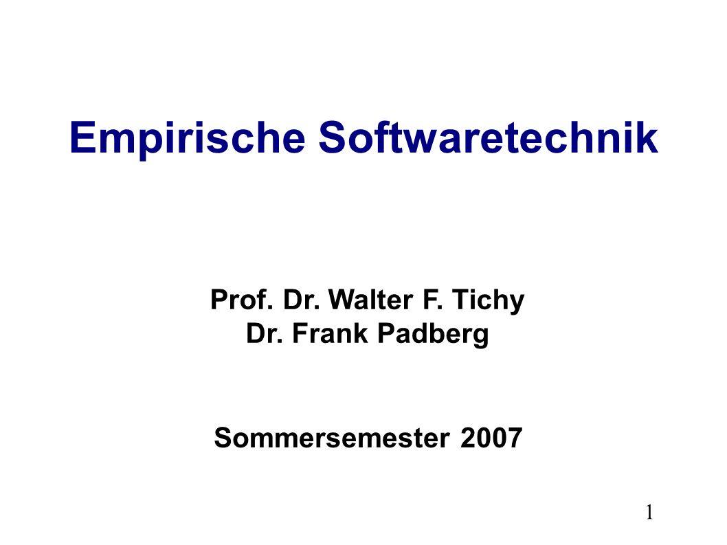 1 Empirische Softwaretechnik Prof. Dr. Walter F. Tichy Dr. Frank Padberg Sommersemester 2007