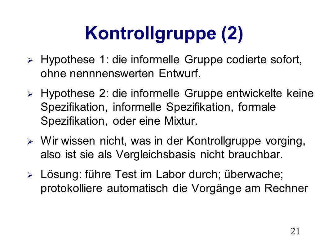 21 Kontrollgruppe (2) Hypothese 1: die informelle Gruppe codierte sofort, ohne nennnenswerten Entwurf.