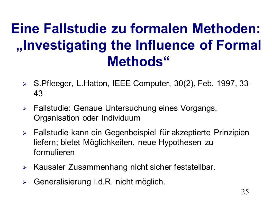 25 Eine Fallstudie zu formalen Methoden: Investigating the Influence of Formal Methods S.Pfleeger, L.Hatton, IEEE Computer, 30(2), Feb.