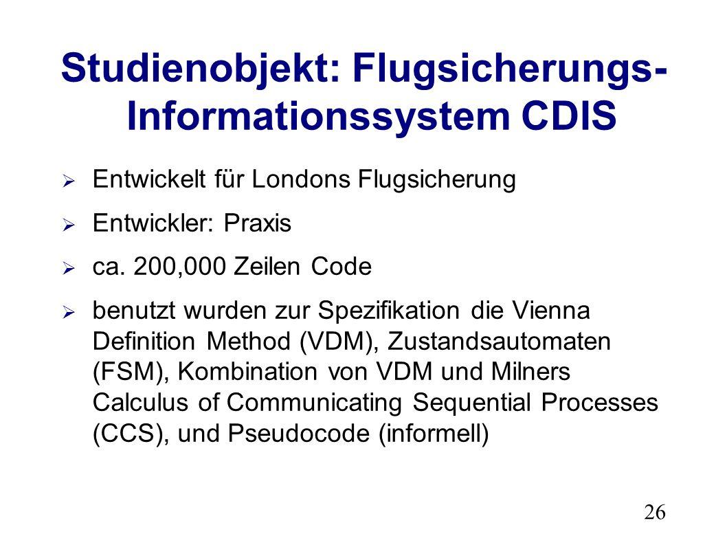 26 Studienobjekt: Flugsicherungs- Informationssystem CDIS Entwickelt für Londons Flugsicherung Entwickler: Praxis ca.