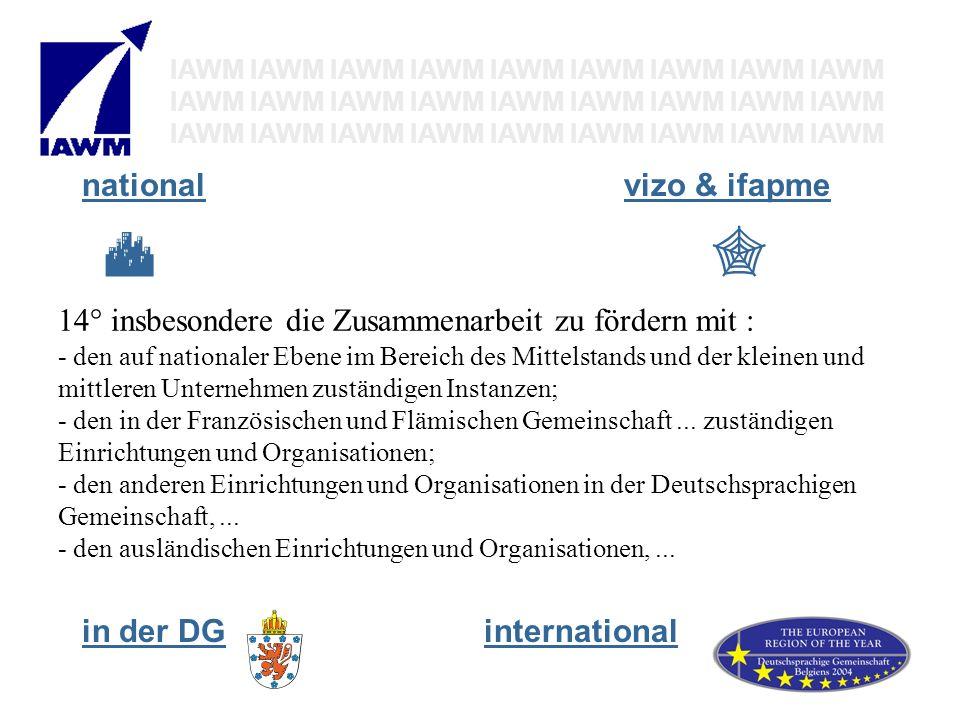 14° insbesondere die Zusammenarbeit zu fördern mit : den auf nationaler Ebene im Bereich des Mittelstands und der kleinen und mittleren Unternehmen zuständigen Instanzen; den in der Französischen und Flämischen Gemeinschaft...