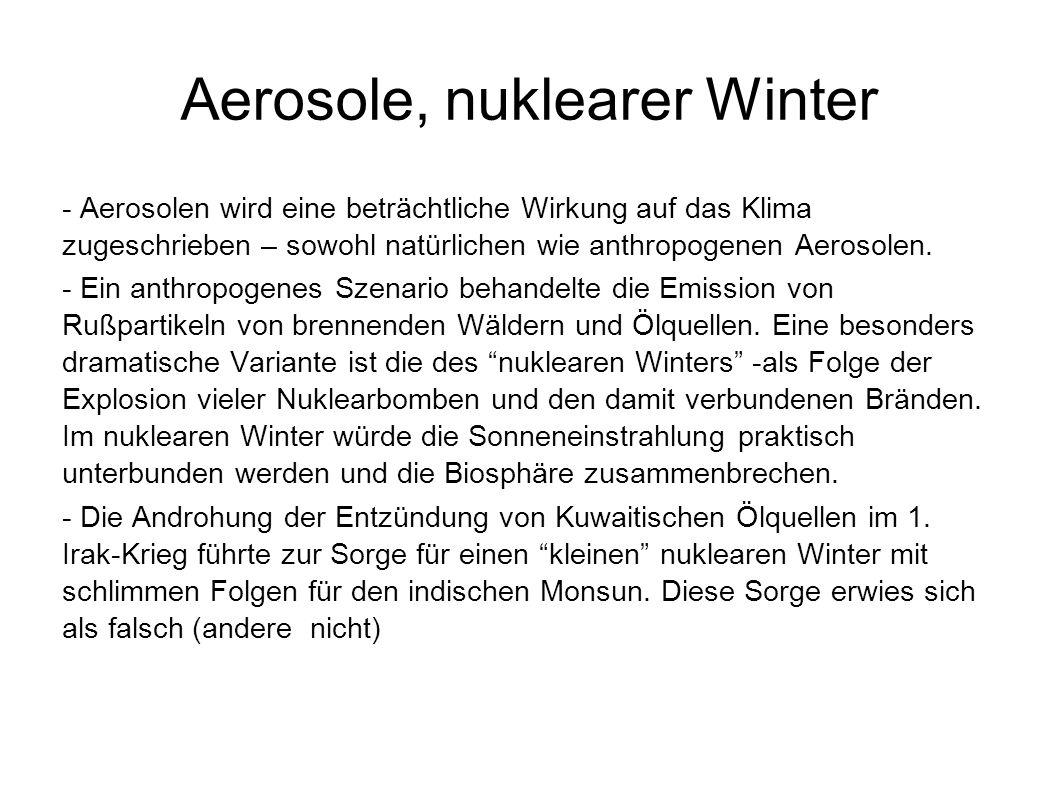 Aerosole, nuklearer Winter - Aerosolen wird eine beträchtliche Wirkung auf das Klima zugeschrieben – sowohl natürlichen wie anthropogenen Aerosolen. -