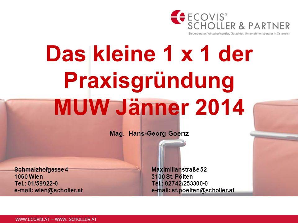 WWW.ECOVIS.AT – WWW. SCHOLLER.AT Das kleine 1 x 1 der Praxisgründung MUW Jänner 2014 Schmalzhofgasse 4 1060 Wien Tel.: 01/59922-0 e-mail: wien@scholle
